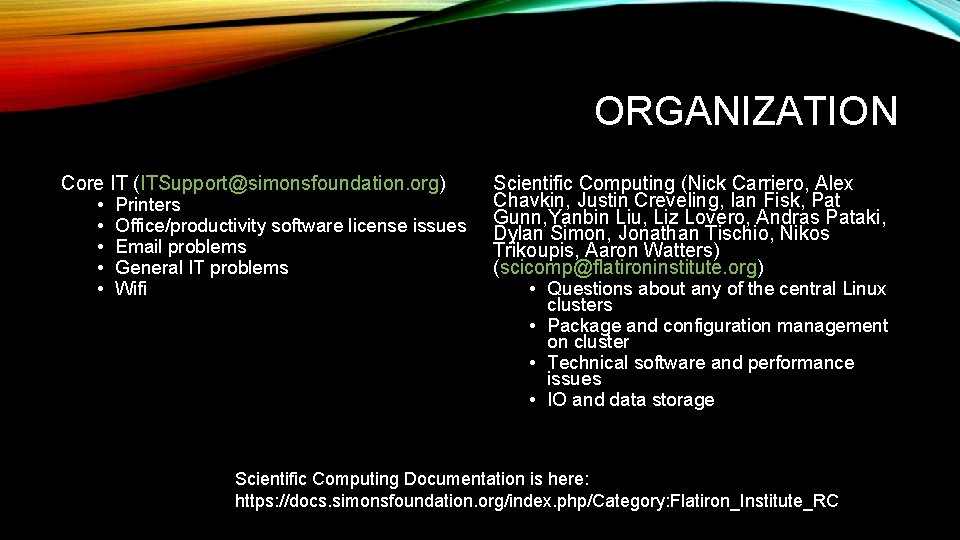 ORGANIZATION Core IT (ITSupport@simonsfoundation. org) • Printers • Office/productivity software license issues • Email