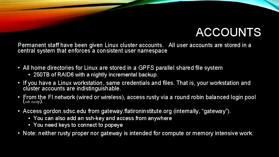 ACCOUNTS Permanent staff have been given Linux cluster accounts. All user accounts are stored