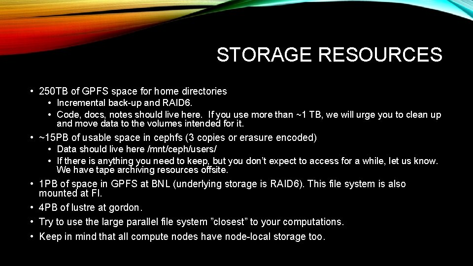 STORAGE RESOURCES • 250 TB of GPFS space for home directories • Incremental back-up