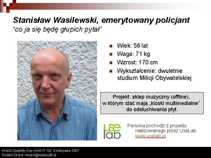 """Stanisław Wasilewski, emerytowany policjant """"co ja się będę głupich pytał"""" n n Wiek: 56"""