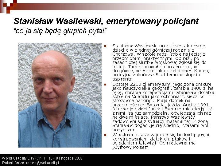 """Stanisław Wasilewski, emerytowany policjant """"co ja się będę głupich pytał"""" n n n World"""