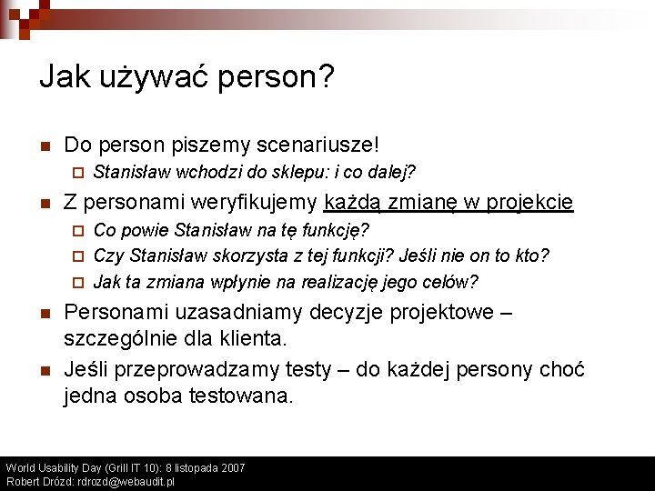 Jak używać person? n Do person piszemy scenariusze! ¨ n Stanisław wchodzi do sklepu: