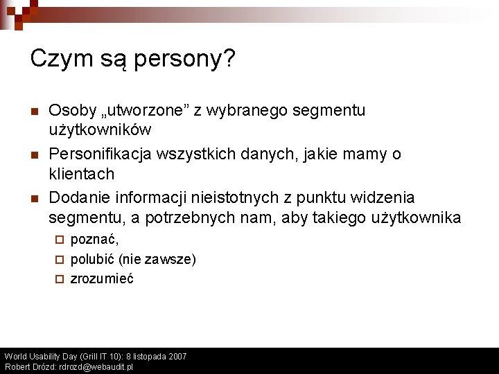 """Czym są persony? n n n Osoby """"utworzone"""" z wybranego segmentu użytkowników Personifikacja wszystkich"""