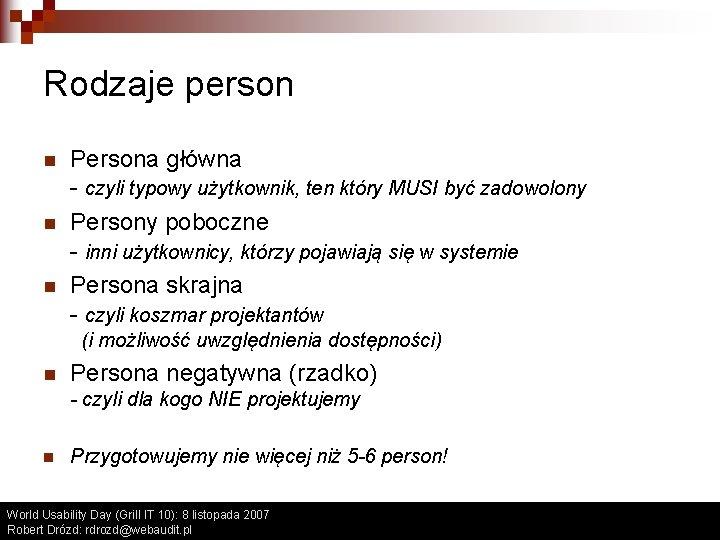 Rodzaje person n Persona główna - czyli typowy użytkownik, ten który MUSI być zadowolony
