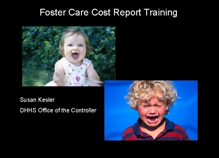 Foster Care Cost Report Training Susan Kesler DHHS Office of the Controller