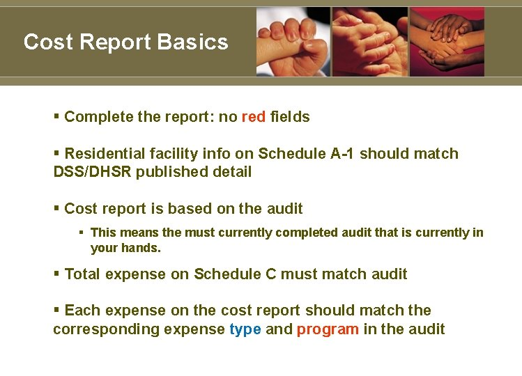 Cost Report Basics § Complete the report: no red fields § Residential facility info