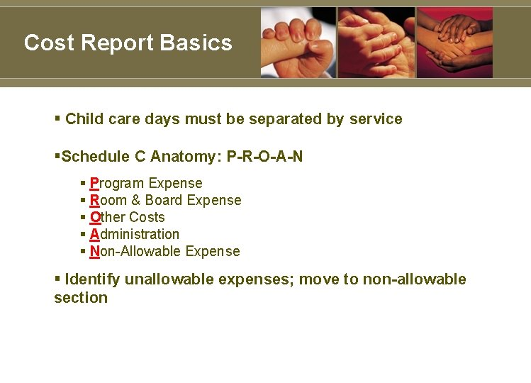 Cost Report Basics § Child care days must be separated by service §Schedule C