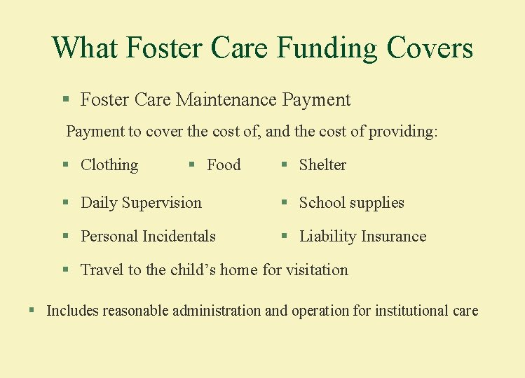What Foster Care Funding Covers § Foster Care Maintenance Payment to cover the cost