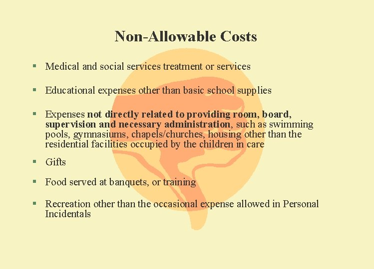 Non-Allowable Costs § Medical and social services treatment or services § Educational expenses other