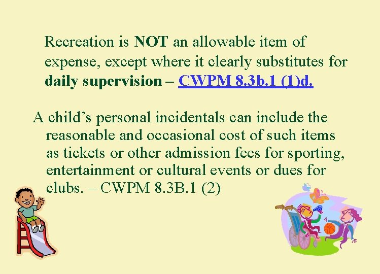 Recreation is NOT an allowable item of expense, except where it clearly substitutes for