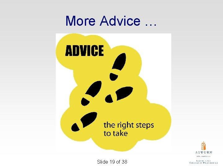 More Advice … Slide 19 of 38