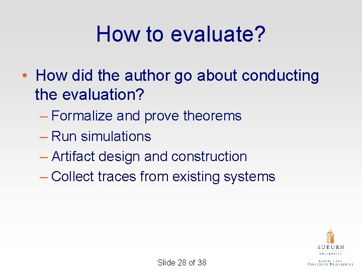 How to evaluate? • How did the author go about conducting the evaluation? –