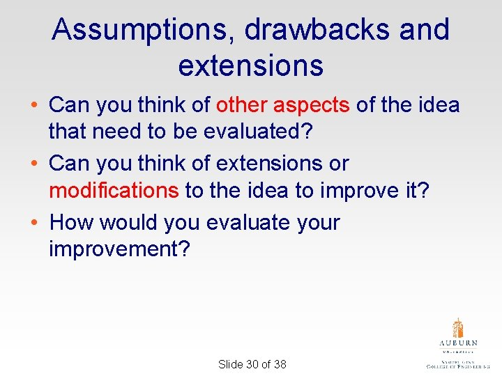 Assumptions, drawbacks and extensions • Can you think of other aspects of the idea