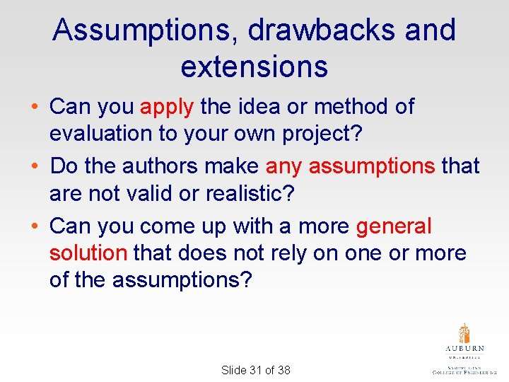 Assumptions, drawbacks and extensions • Can you apply the idea or method of evaluation