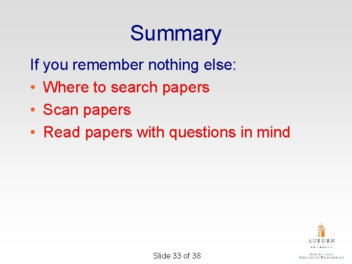 Summary If you remember nothing else: • Where to search papers • Scan papers