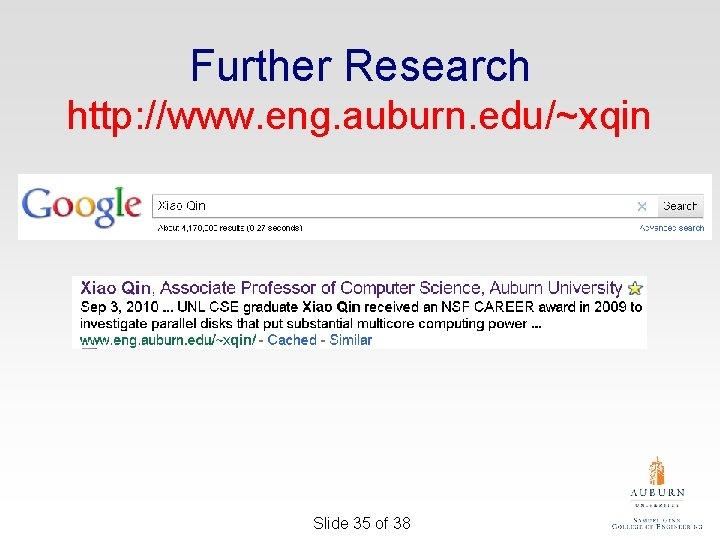 Further Research http: //www. eng. auburn. edu/~xqin Slide 35 of 38