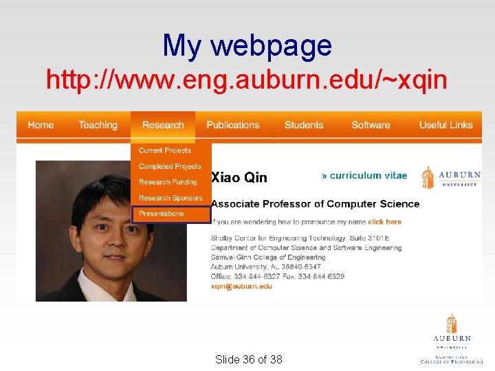 My webpage http: //www. eng. auburn. edu/~xqin Slide 36 of 38