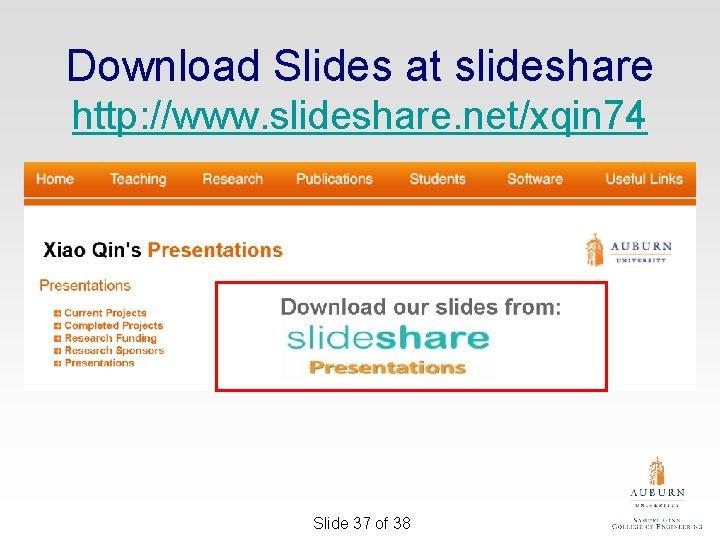 Download Slides at slideshare http: //www. slideshare. net/xqin 74 Slide 37 of 38
