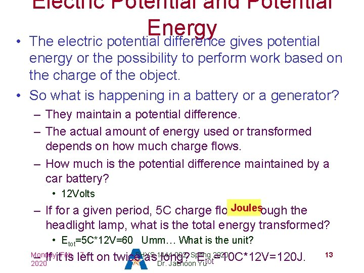 • Electric Potential and Potential Energy The electric potential difference gives potential energy