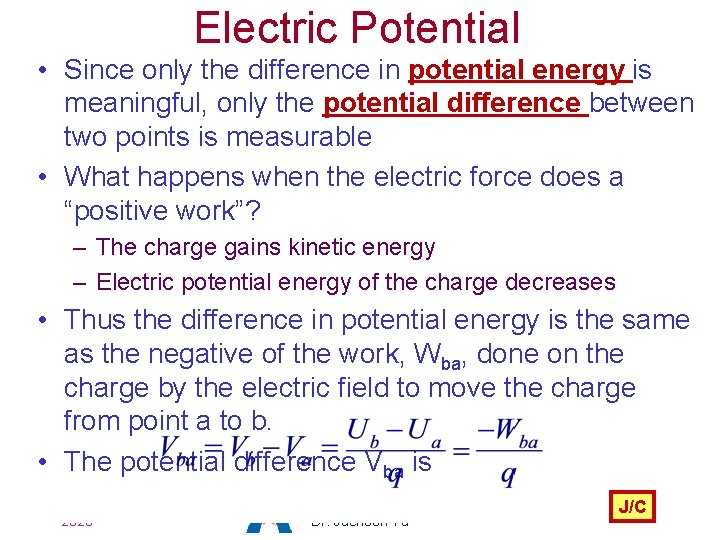 Electric Potential • Since only the difference in potential energy is meaningful, only the
