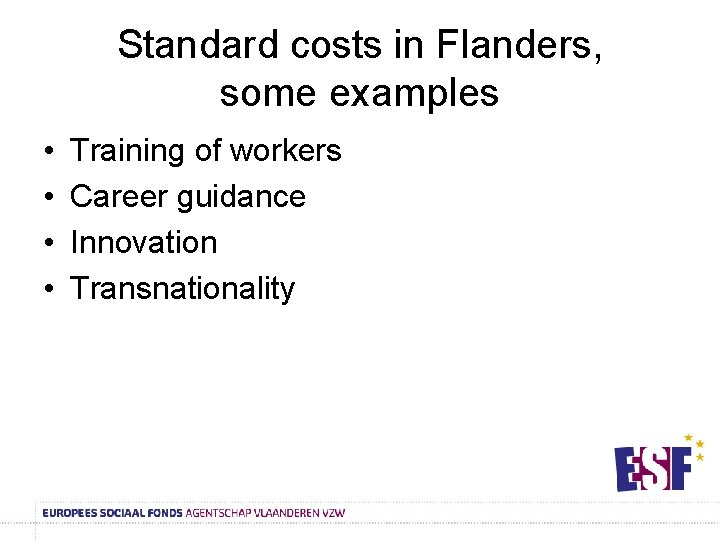 Standard costs in Flanders, some examples • • Training of workers Career guidance Innovation