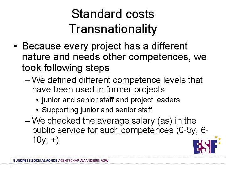 Standard costs Transnationality • Because every project has a different nature and needs other