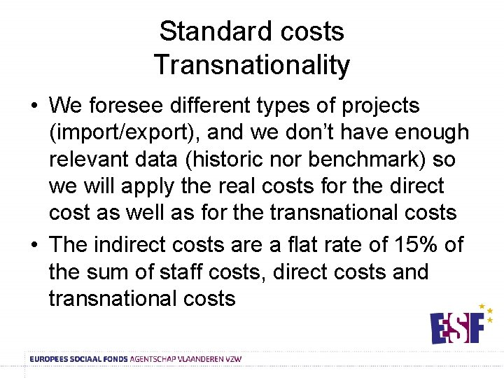 Standard costs Transnationality • We foresee different types of projects (import/export), and we don't