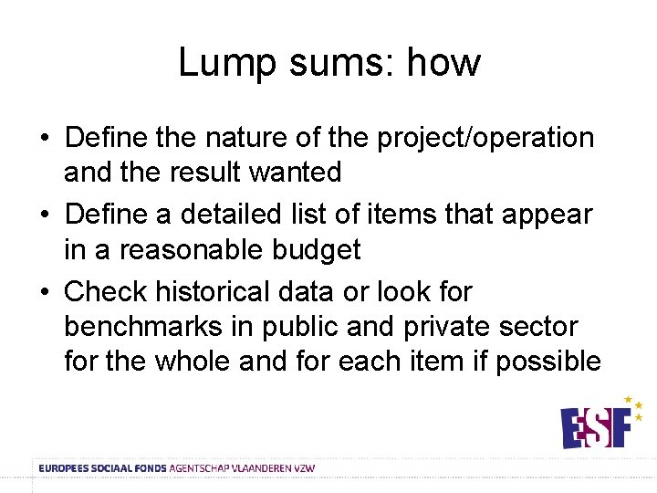 Lump sums: how • Define the nature of the project/operation and the result wanted