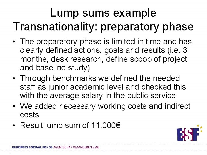 Lump sums example Transnationality: preparatory phase • The preparatory phase is limited in time