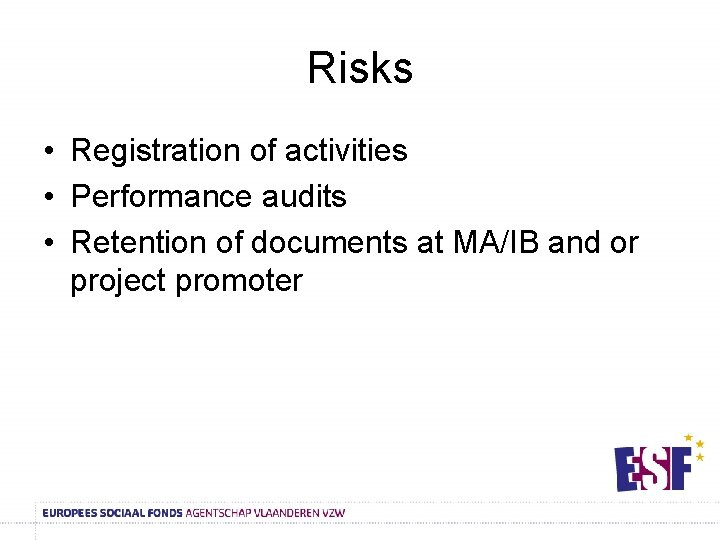 Risks • Registration of activities • Performance audits • Retention of documents at MA/IB