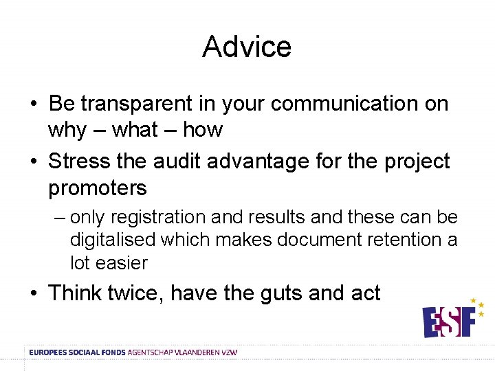 Advice • Be transparent in your communication on why – what – how •