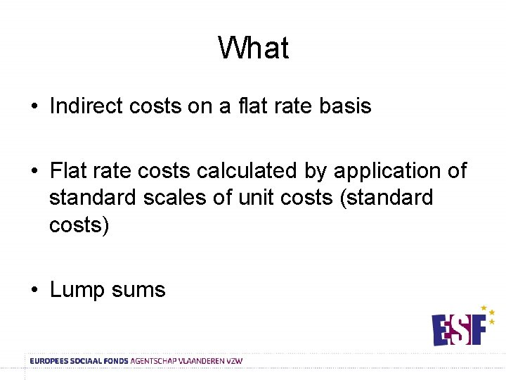 What • Indirect costs on a flat rate basis • Flat rate costs calculated