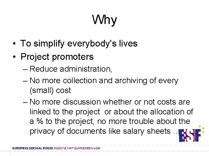 Why • To simplify everybody's lives • Project promoters – Reduce administration, – No