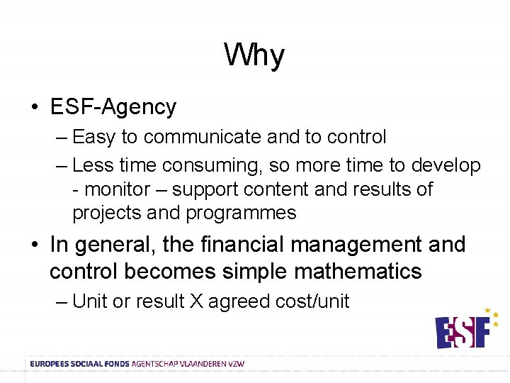 Why • ESF-Agency – Easy to communicate and to control – Less time consuming,