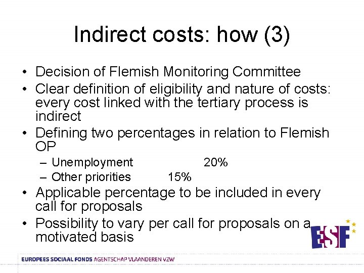 Indirect costs: how (3) • Decision of Flemish Monitoring Committee • Clear definition of