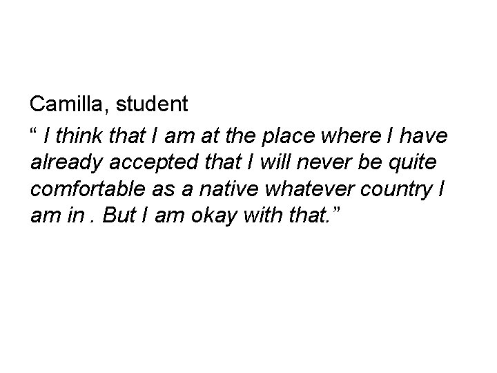 """Camilla, student """" I think that I am at the place where I have"""