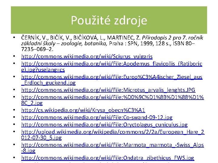 Použité zdroje • ČERNÍK, V. , BIČÍKOVÁ, L. , MARTINEC, Z. Přírodopis 2 pro