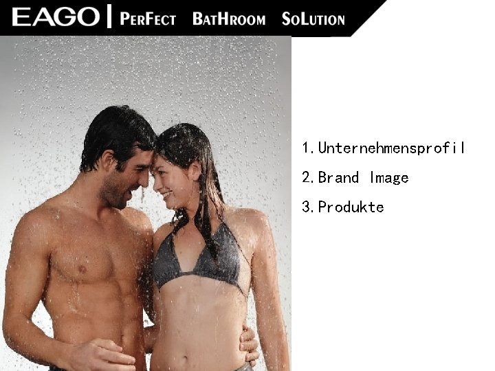 1. Unternehmensprofil 2. Brand Image 3. Produkte