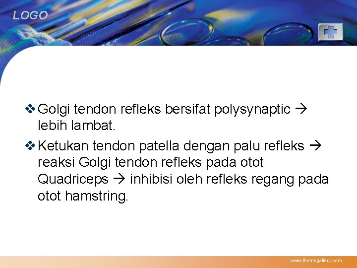 LOGO v Golgi tendon refleks bersifat polysynaptic lebih lambat. v Ketukan tendon patella dengan