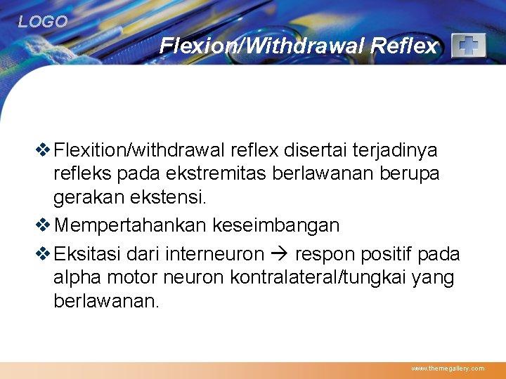 LOGO Flexion/Withdrawal Reflex v Flexition/withdrawal reflex disertai terjadinya refleks pada ekstremitas berlawanan berupa gerakan