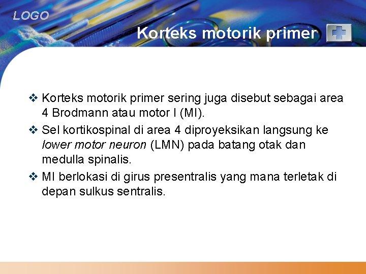 LOGO Korteks motorik primer v Korteks motorik primer sering juga disebut sebagai area 4
