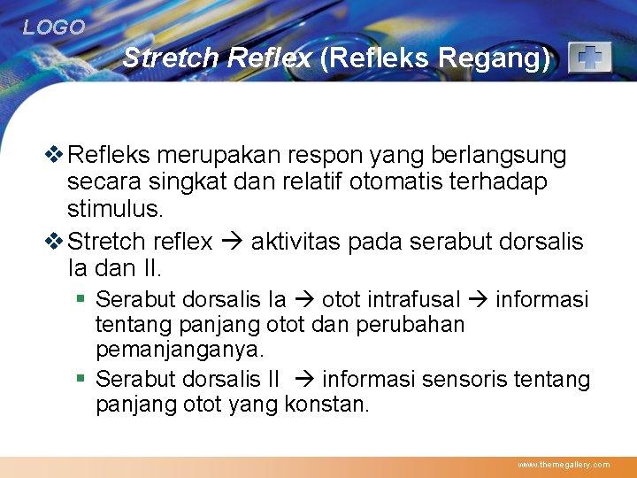 LOGO Stretch Reflex (Refleks Regang) v Refleks merupakan respon yang berlangsung secara singkat dan