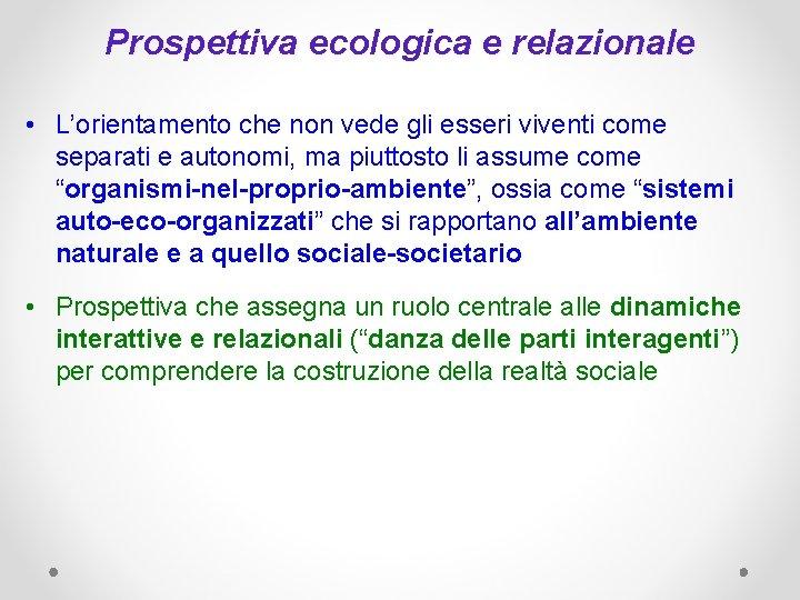 Prospettiva ecologica e relazionale • L'orientamento che non vede gli esseri viventi come separati