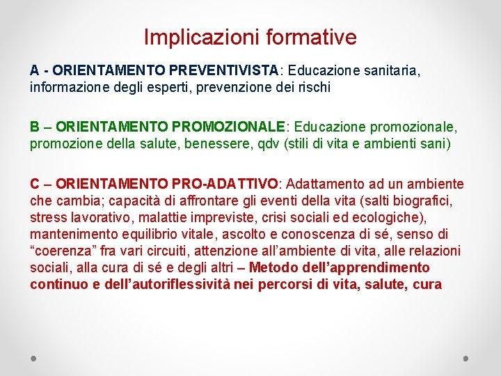 Implicazioni formative A - ORIENTAMENTO PREVENTIVISTA: Educazione sanitaria, informazione degli esperti, prevenzione dei rischi