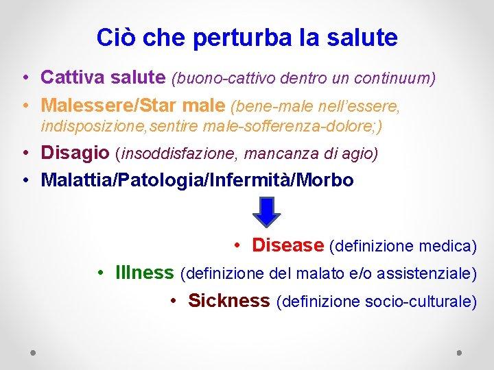 Ciò che perturba la salute • Cattiva salute (buono-cattivo dentro un continuum) • Malessere/Star