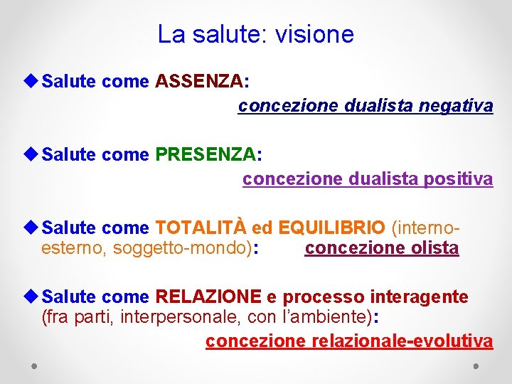 La salute: visione u Salute come ASSENZA: concezione dualista negativa u Salute come PRESENZA: