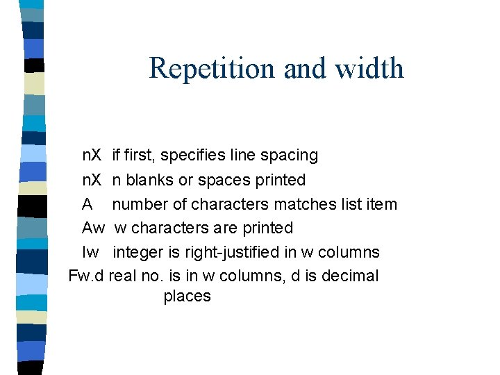 Repetition and width n. X if first, specifies line spacing n. X n blanks