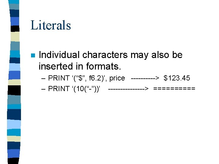 """Literals n Individual characters may also be inserted in formats. – PRINT '(""""$"""", f"""
