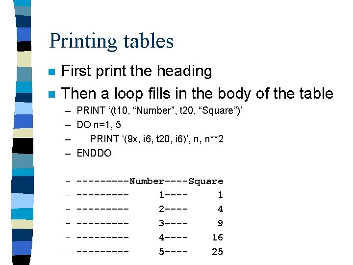 Printing tables n n First print the heading Then a loop fills in the