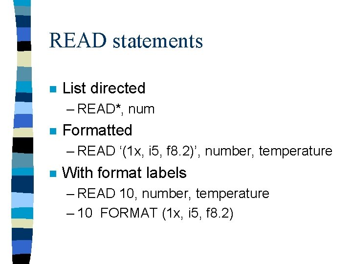 READ statements n List directed – READ*, num n Formatted – READ '(1 x,